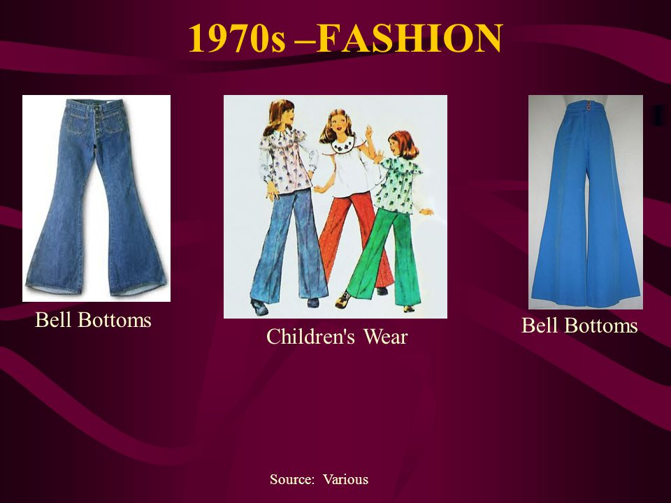 1970s –FASHION Source: Various Bell Bottoms Children's Wear Bell Bottoms
