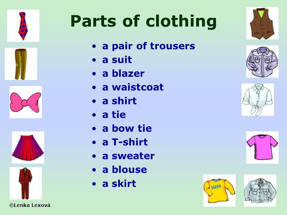 ©Lenka Lexová Parts of clothing a pair of trousers a suit a blazer a waistcoat a shirt a tie a bow tie a T-shirt a sweater a blouse a skirt