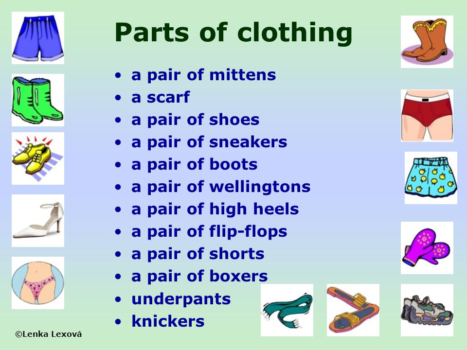 ©Lenka Lexová Parts of clothing a pair of mittens a scarf a pair of shoes a pair of sneakers a pair of boots a pair of wellingtons a pair of high heel