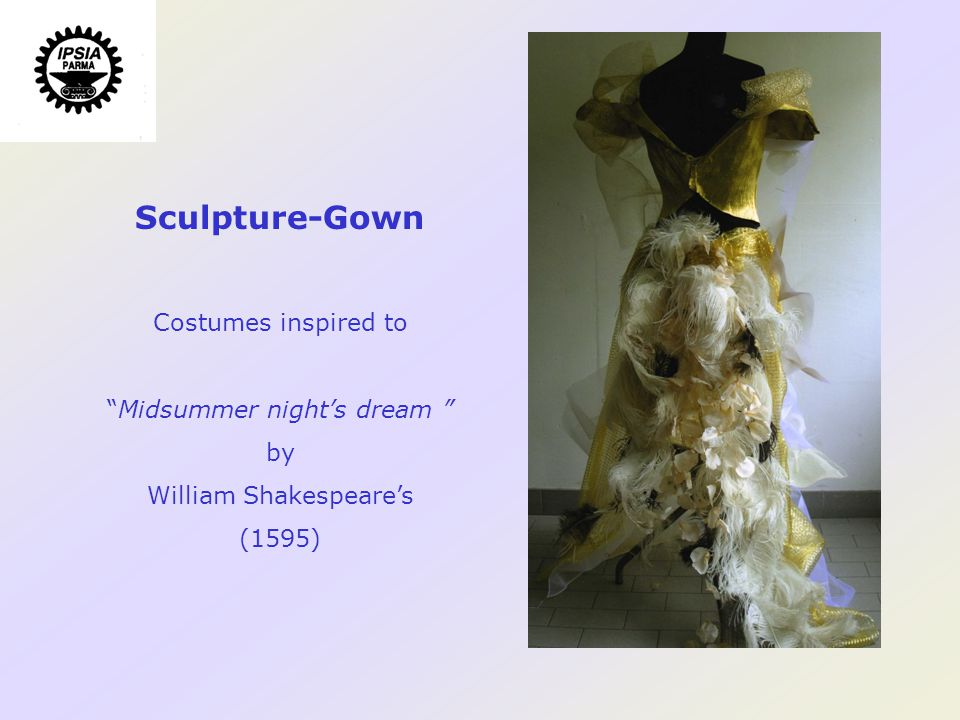 Sculpture-Gown Costumes inspired to Midsummer nights dream by William Shakespeares (1595)