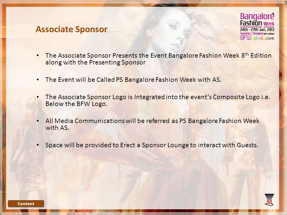 The Associate Sponsor Presents the Event Bangalore Fashion Week 8 th Edition along with the Presenting Sponsor The Event will be Called PS Bangalore Fashion Week with AS.