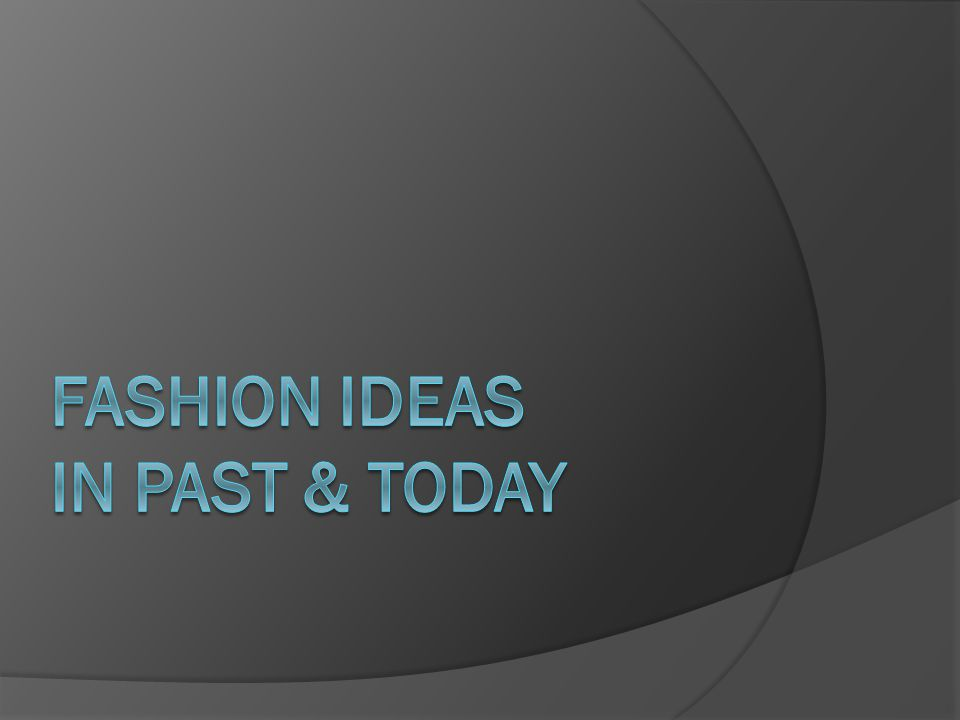 history of fashion fashion nowadays our proposal