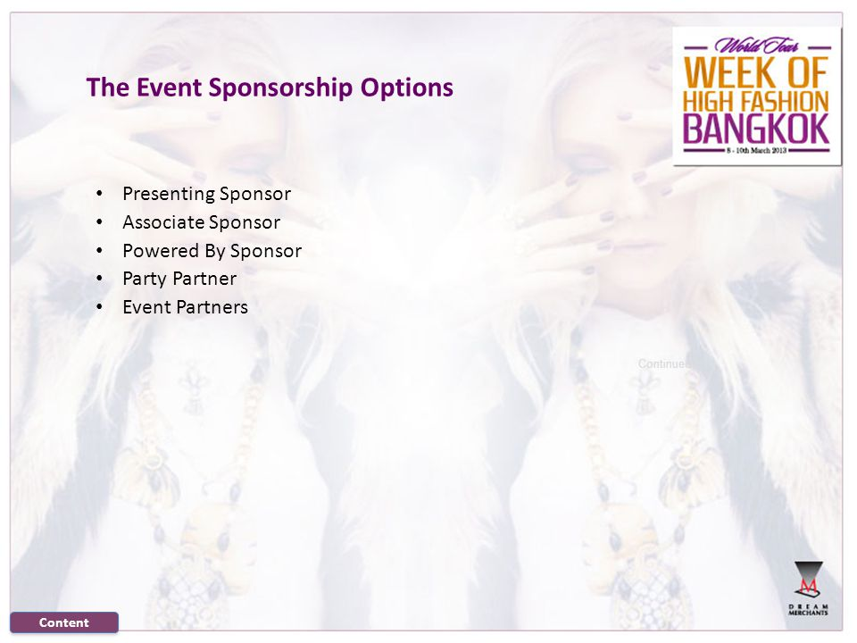 The Event Sponsorship Options Presenting Sponsor Associate Sponsor Powered By Sponsor Party Partner Event Partners Continued… Content