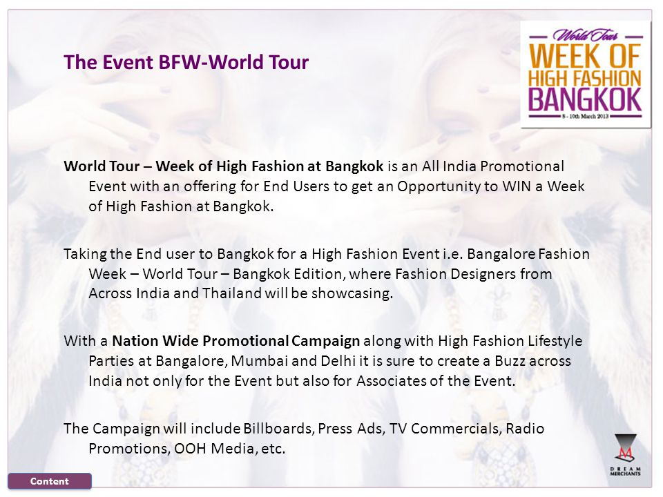The Event BFW-World Tour World Tour – Week of High Fashion at Bangkok is an All India Promotional Event with an offering for End Users to get an Opportunity to WIN a Week of High Fashion at Bangkok.
