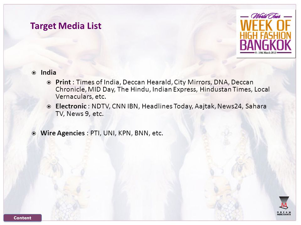 Target Media List India Print : Times of India, Deccan Hearald, City Mirrors, DNA, Deccan Chronicle, MID Day, The Hindu, Indian Express, Hindustan Times, Local Vernaculars, etc.