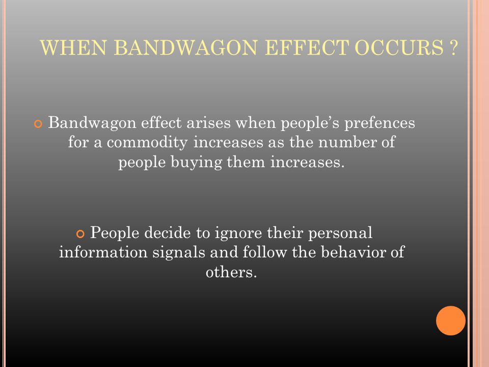 WHEN BANDWAGON EFFECT OCCURS .