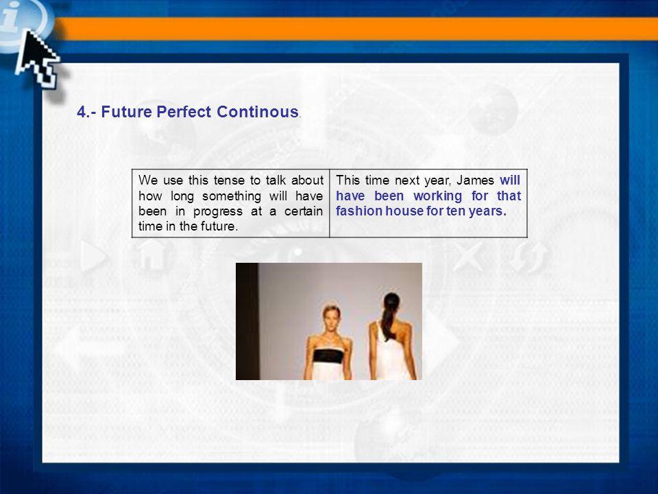 4.- Future Perfect Continous.