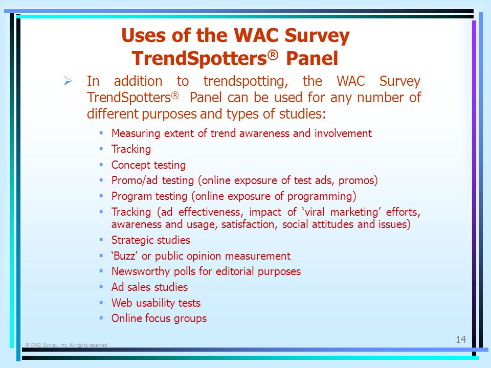 © WAC Survey, Inc. All rights reserved. 14 Uses of the WAC Survey TrendSpotters ® Panel In addition to trendspotting, the WAC Survey TrendSpotters ® P