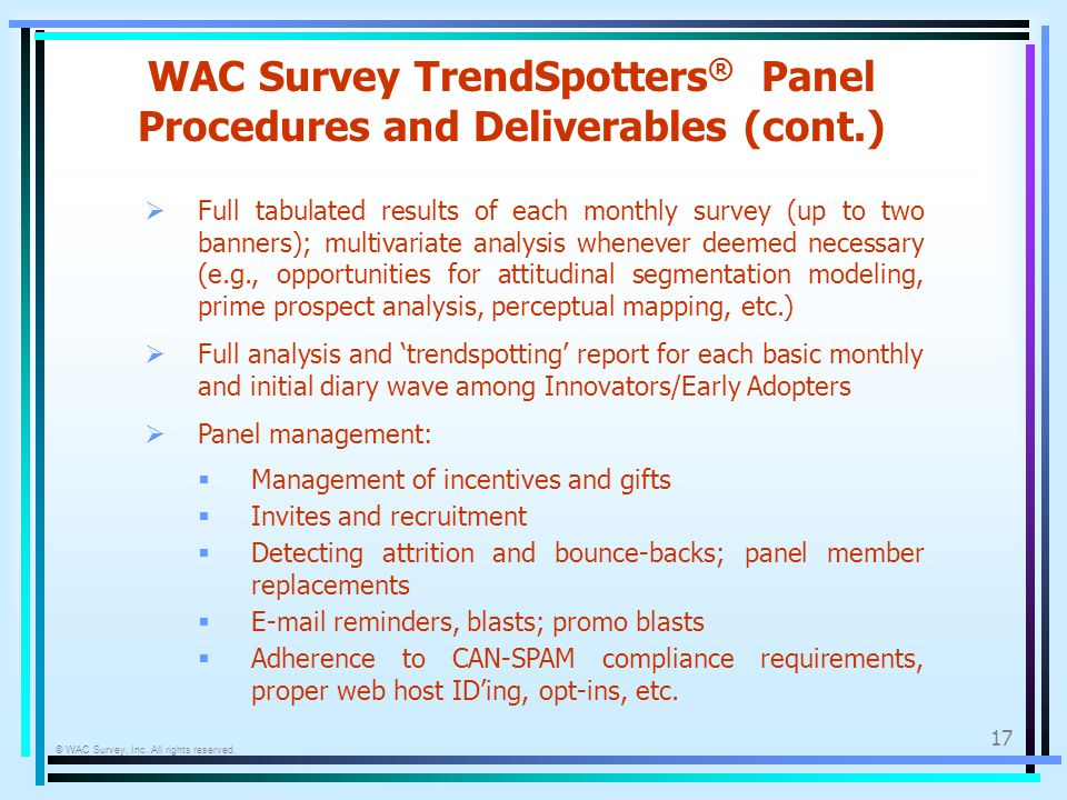 © WAC Survey, Inc. All rights reserved. 17 WAC Survey TrendSpotters ® Panel Procedures and Deliverables (cont.) Full tabulated results of each monthly