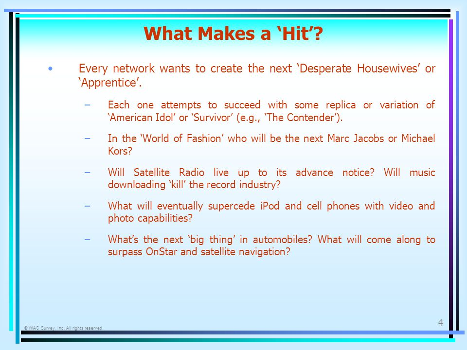 © WAC Survey, Inc. All rights reserved. 4 What Makes a Hit? Every network wants to create the next Desperate Housewives or Apprentice. –Each one attem