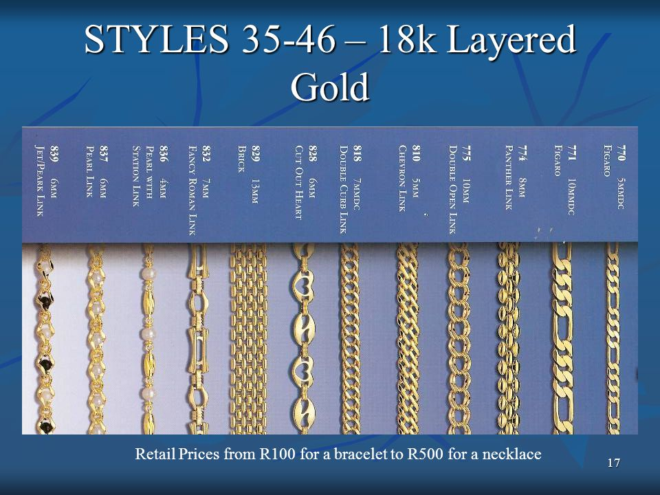 17 STYLES 35-46 – 18k Layered Gold Retail Prices from R100 for a bracelet to R500 for a necklace