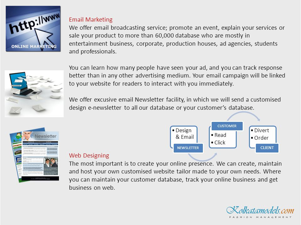 Design &  NEWSLETTER Read Click CUSTOMER Divert Order CLIENT  Marketing We offer  broadcasting service; promote an event, explain your services or sale your product to more than 60,000 database who are mostly in entertainment business, corporate, production houses, ad agencies, students and professionals.