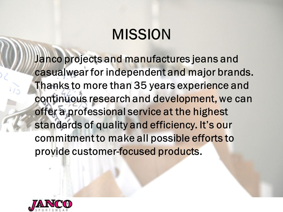 MISSION Janco projects and manufactures jeans and casualwear for independent and major brands.