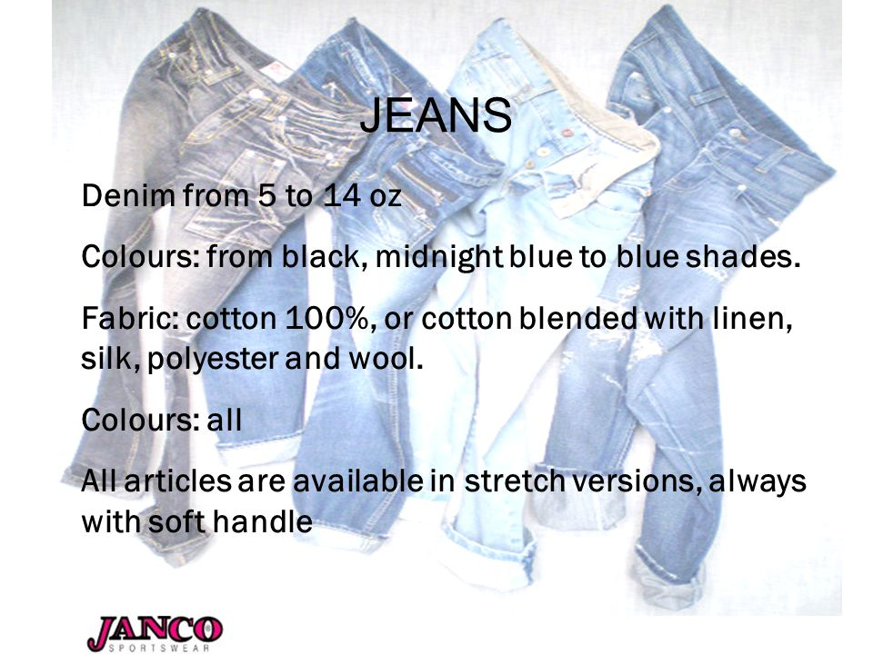 JEANS Denim from 5 to 14 oz Colours: from black, midnight blue to blue shades.
