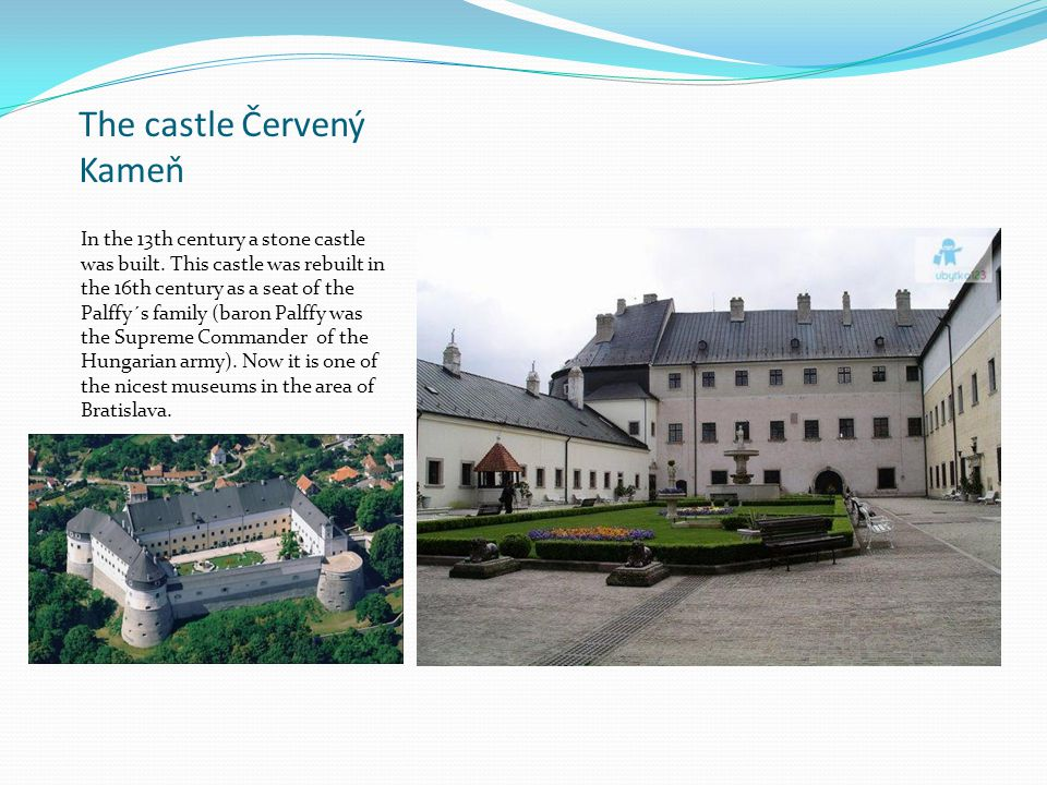 The castle Červený Kameň In the 13th century a stone castle was built. This castle was rebuilt in the 16th century as a seat of the Palffy´s family (b