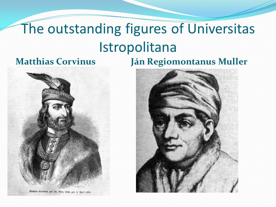 The outstanding figures of Universitas Istropolitana Matthias Corvinus Ján Regiomontanus Muller