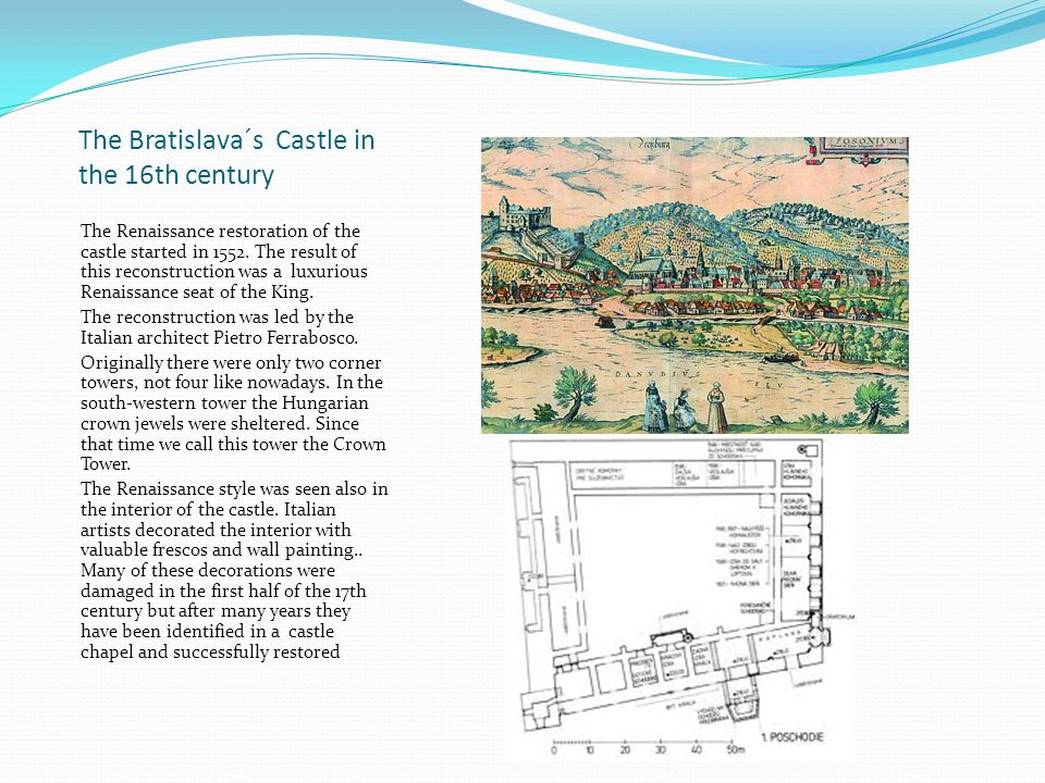 The Bratislava´s Castle in the 16th century The Renaissance restoration of the castle started in 1552.
