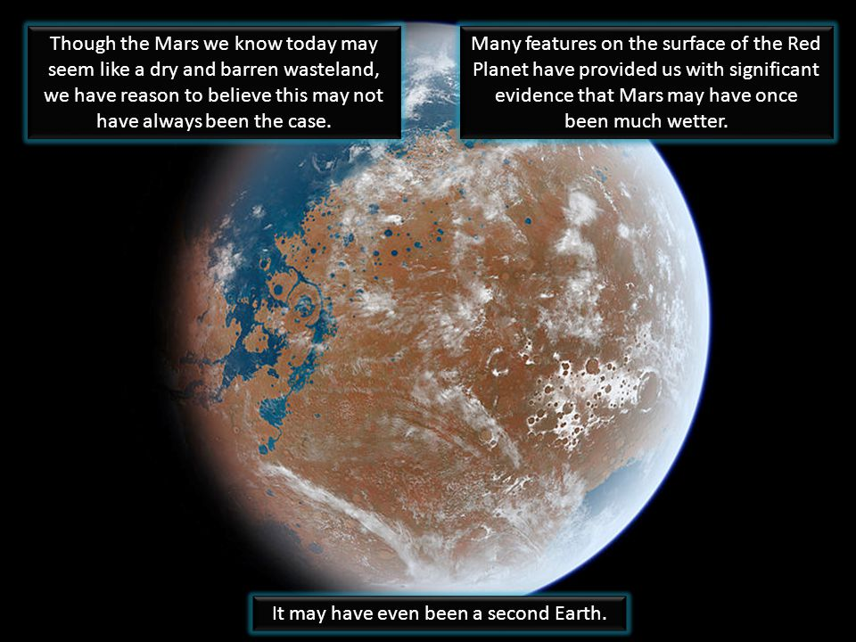 Though the Mars we know today may seem like a dry and barren wasteland, we have reason to believe this may not have always been the case.