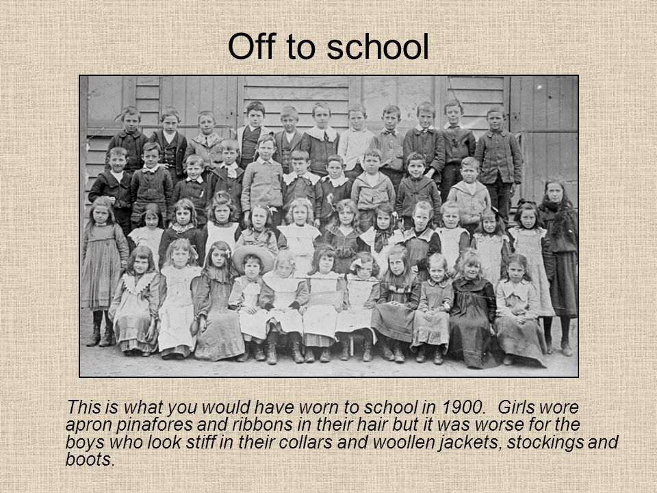 Off to school This is what you would have worn to school in 1900.