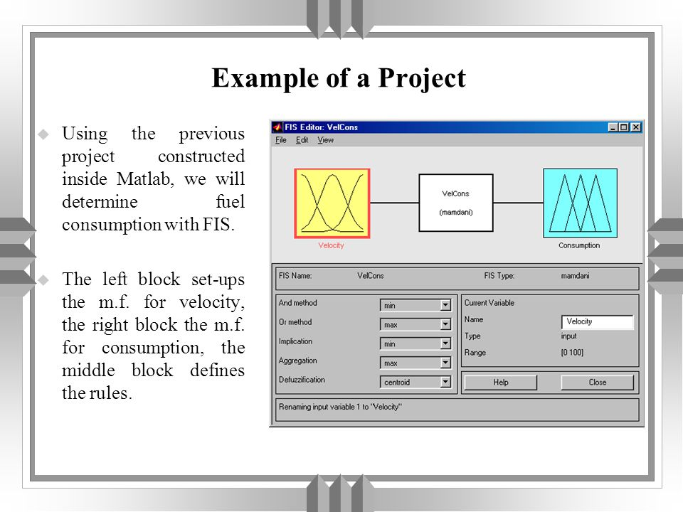 Example of a Project u Using the previous project constructed inside Matlab, we will determine fuel consumption with FIS.