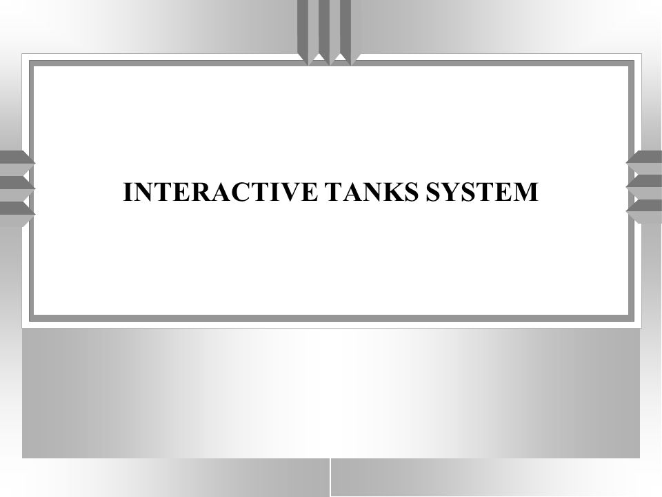 INTERACTIVE TANKS SYSTEM