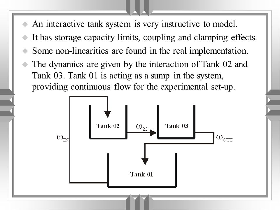 u An interactive tank system is very instructive to model.