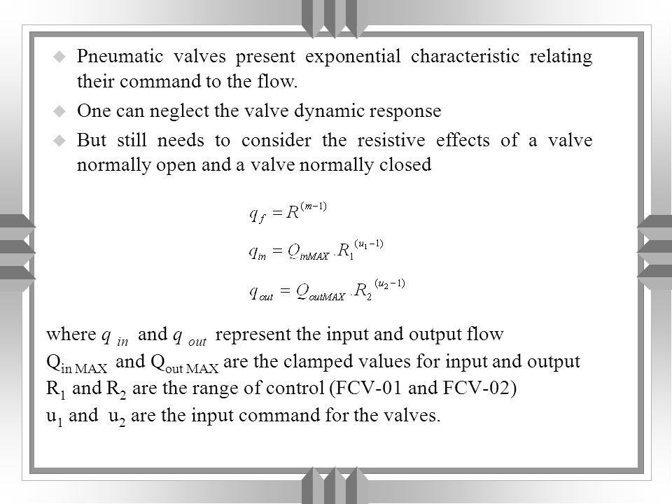 u Pneumatic valves present exponential characteristic relating their command to the flow.