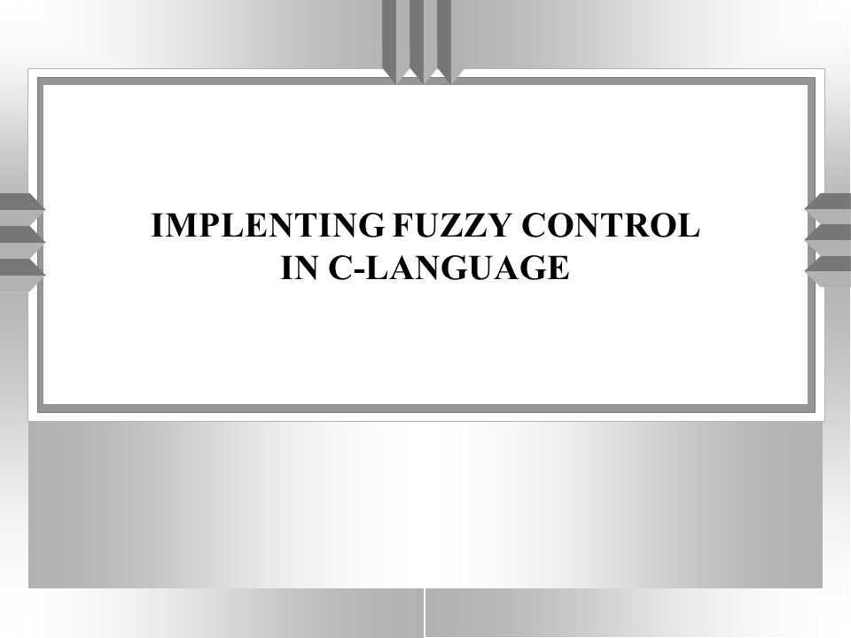 IMPLENTING FUZZY CONTROL IN C-LANGUAGE