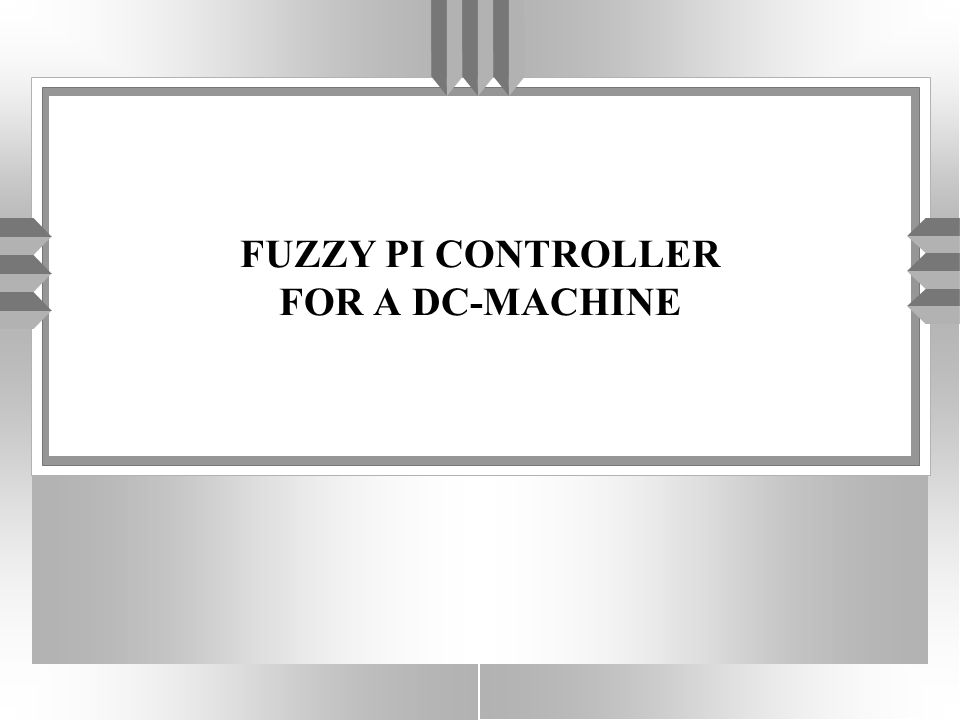 FUZZY PI CONTROLLER FOR A DC-MACHINE