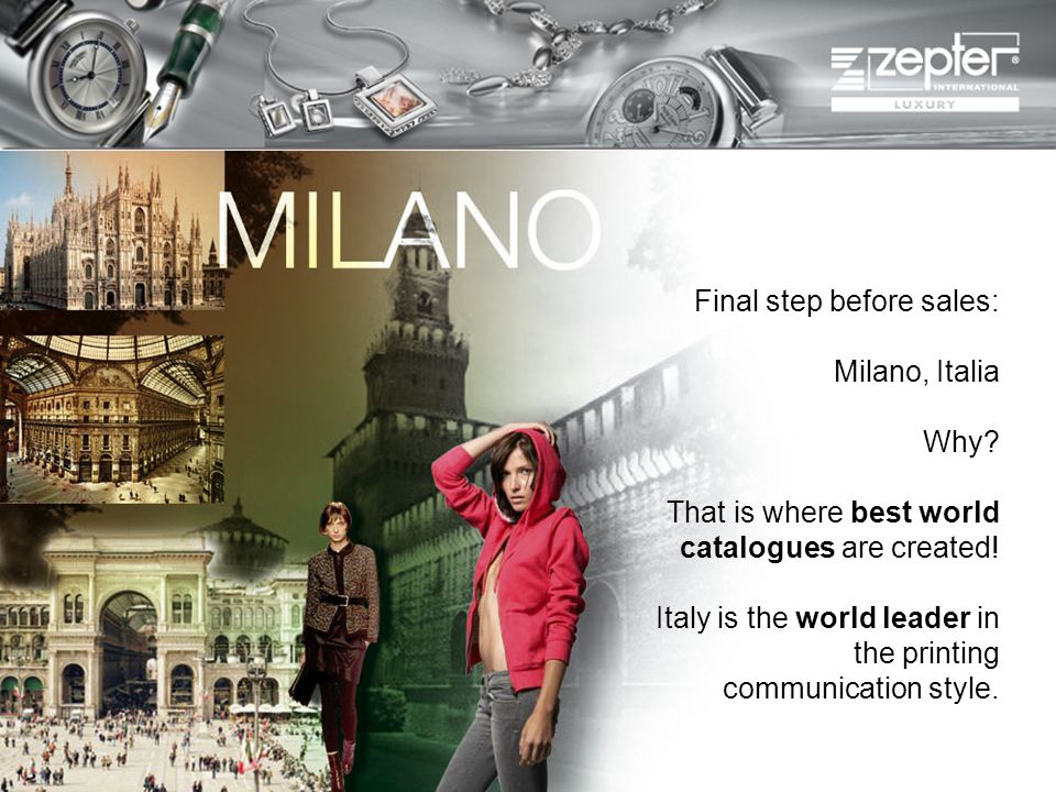 Final step before sales: Milano, Italia Why? That is where best world catalogues are created! Italy is the world leader in the printing communication