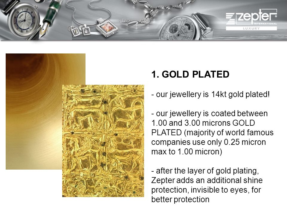 1. GOLD PLATED - our jewellery is 14kt gold plated! - our jewellery is coated between 1.00 and 3.00 microns GOLD PLATED (majority of world famous comp