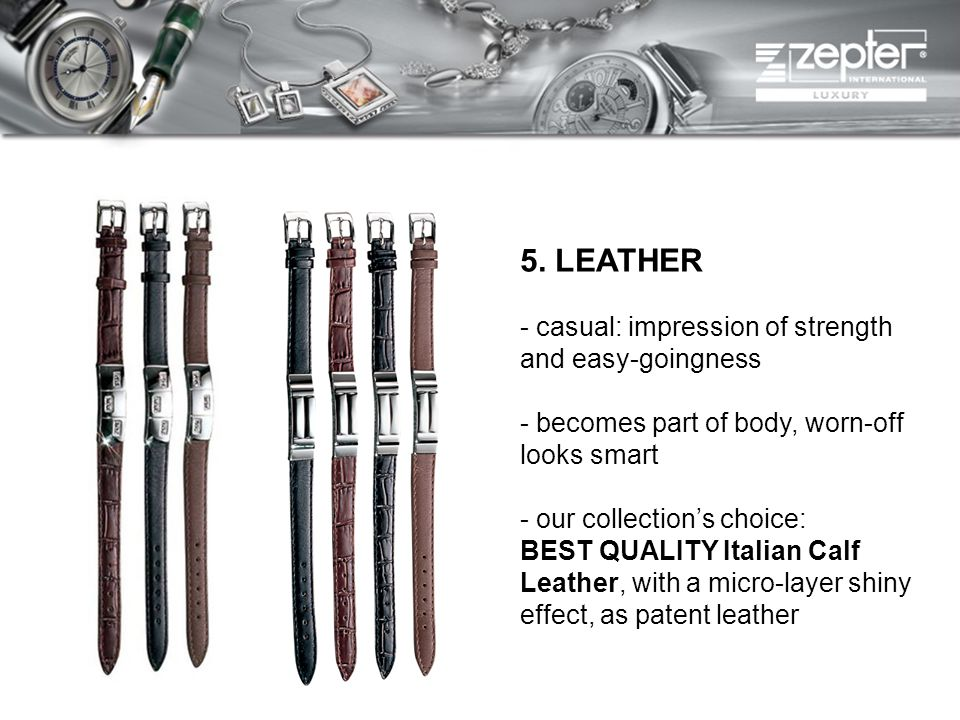 5. LEATHER - casual: impression of strength and easy-goingness - becomes part of body, worn-off looks smart - our collections choice: BEST QUALITY Ita