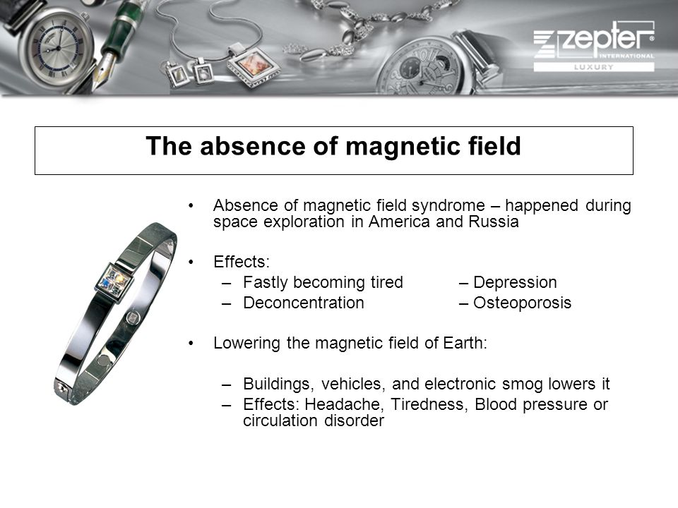 The absence of magnetic field Absence of magnetic field syndrome – happened during space exploration in America and Russia Effects: –Fastly becoming t