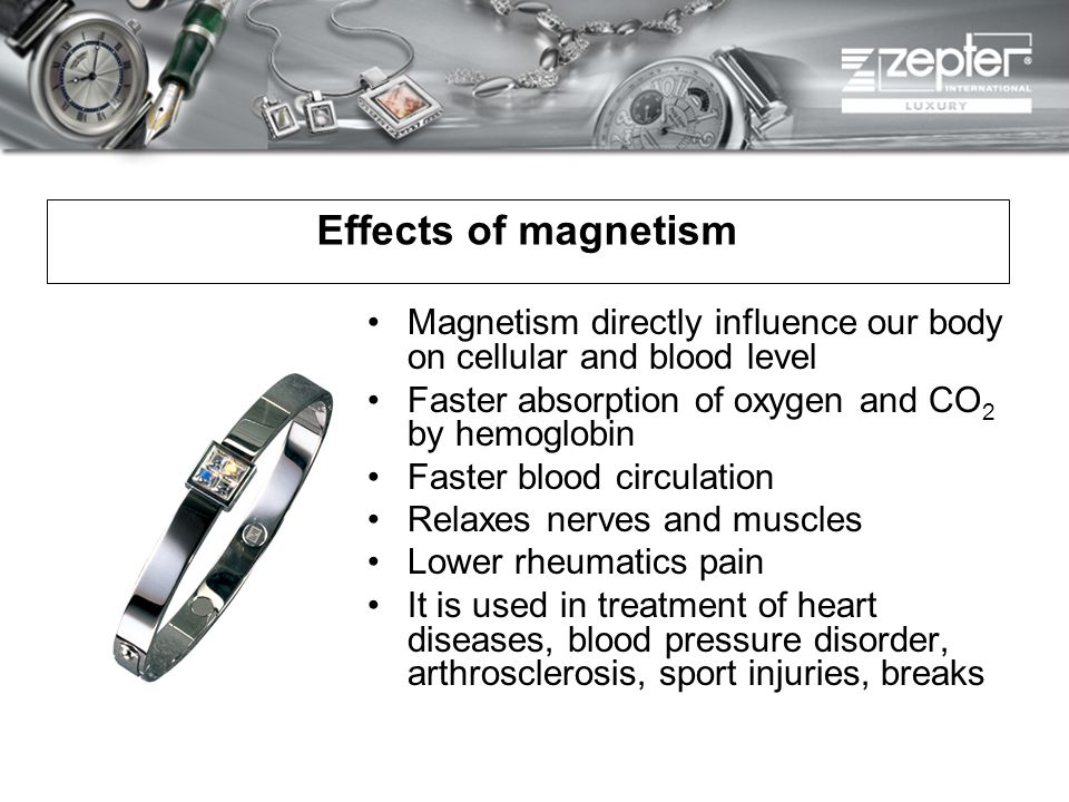 Effects of magnetism Magnetism directly influence our body on cellular and blood level Faster absorption of oxygen and CO 2 by hemoglobin Faster blood