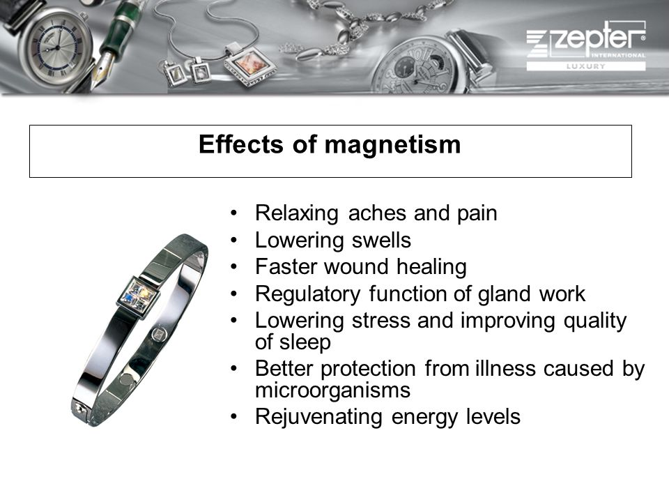 Effects of magnetism Relaxing aches and pain Lowering swells Faster wound healing Regulatory function of gland work Lowering stress and improving qual