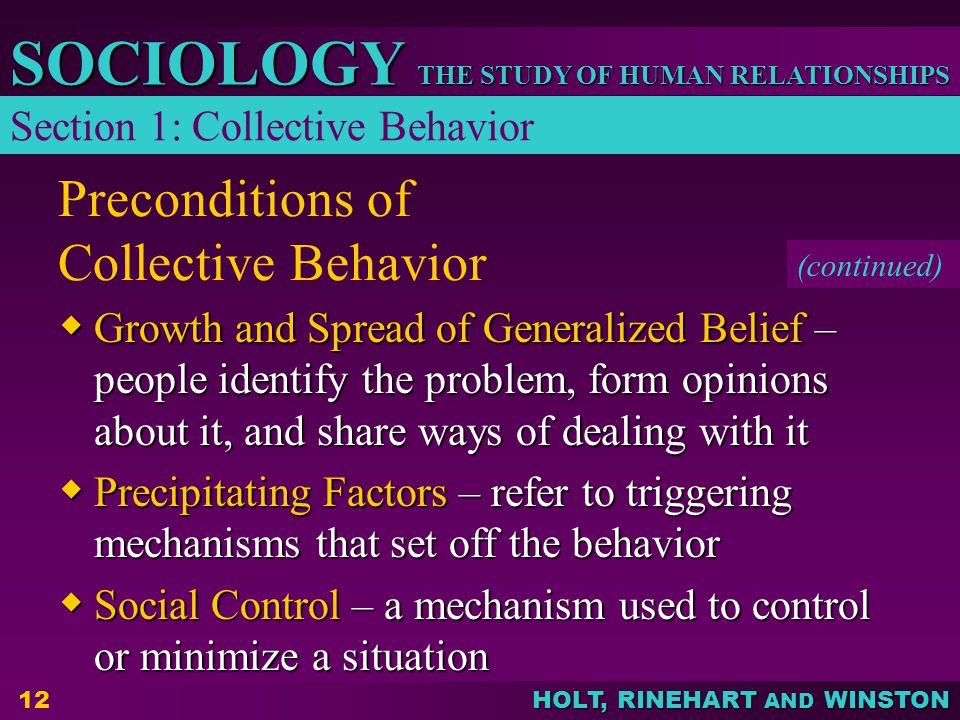 THE STUDY OF HUMAN RELATIONSHIPS SOCIOLOGY HOLT, RINEHART AND WINSTON 12 Preconditions of Collective Behavior Growth and Spread of Generalized Belief