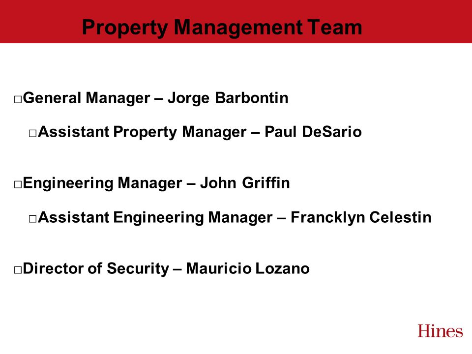 Property Management Team General Manager – Jorge Barbontin Assistant Property Manager – Paul DeSario Engineering Manager – John Griffin Assistant Engineering Manager – Francklyn Celestin Director of Security – Mauricio Lozano