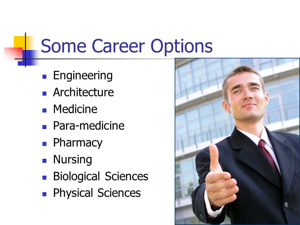 Some Career Options Engineering Architecture Medicine Para-medicine Pharmacy Nursing Biological Sciences Physical Sciences