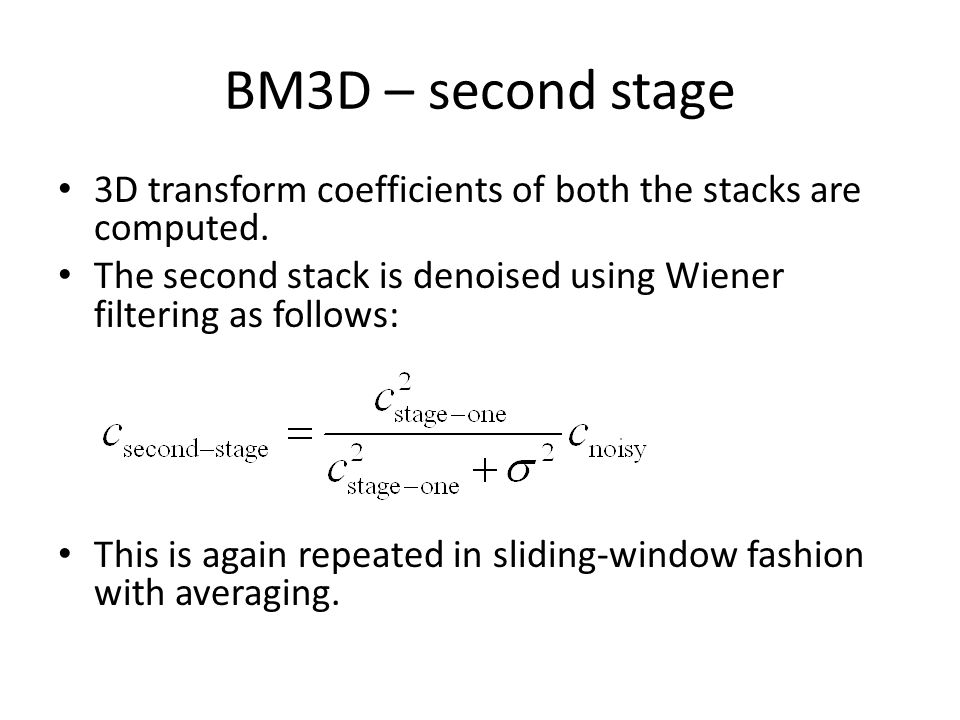 BM3D – second stage 3D transform coefficients of both the stacks are computed. The second stack is denoised using Wiener filtering as follows: This is