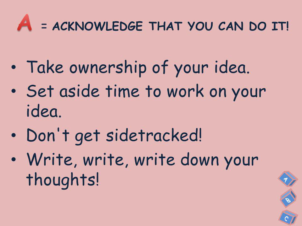 WHAT ARE THE A, B, Cs. = ACKNOWLEDGE THAT YOU CAN DO IT.