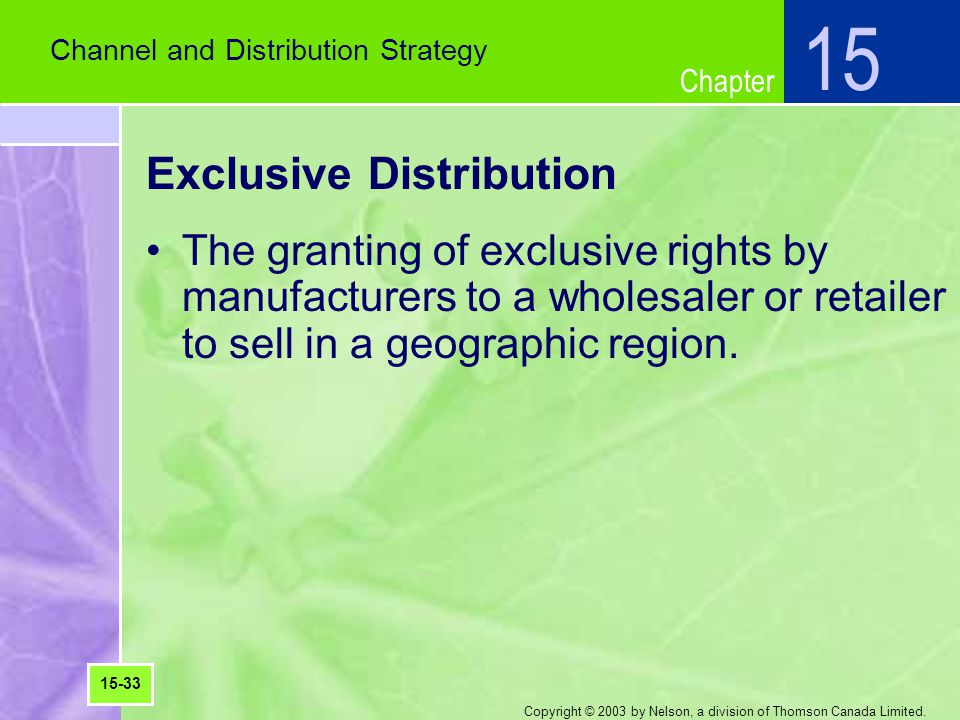 Chapter Copyright © 2003 by Nelson, a division of Thomson Canada Limited. Exclusive Distribution The granting of exclusive rights by manufacturers to