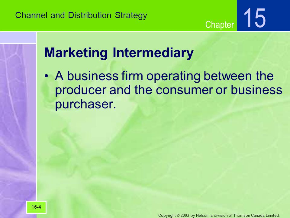 Chapter Copyright © 2003 by Nelson, a division of Thomson Canada Limited. Marketing Intermediary A business firm operating between the producer and th