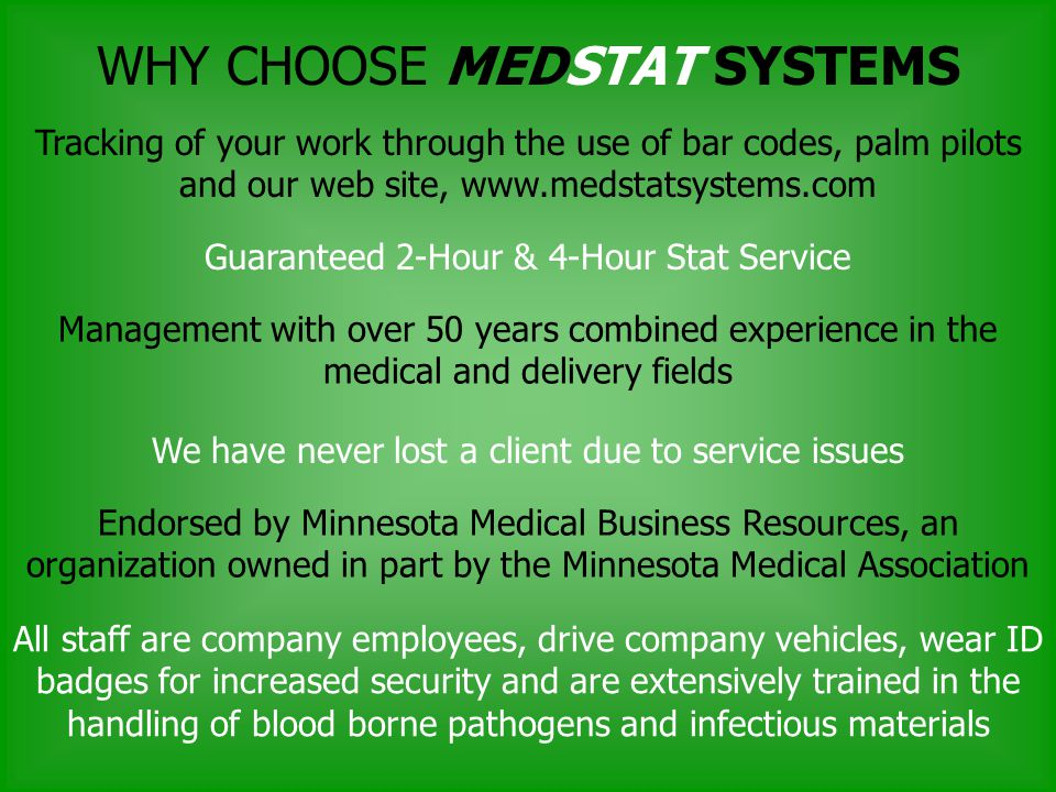 WHY CHOOSE MEDSTAT SYSTEMS Tracking of your work through the use of bar codes, palm pilots and our web site, www.medstatsystems.com Management with ov