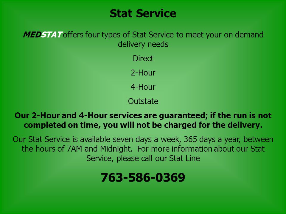 MEDSTAT offers four types of Stat Service to meet your on demand delivery needs Direct 2-Hour 4-Hour Outstate Our 2-Hour and 4-Hour services are guara