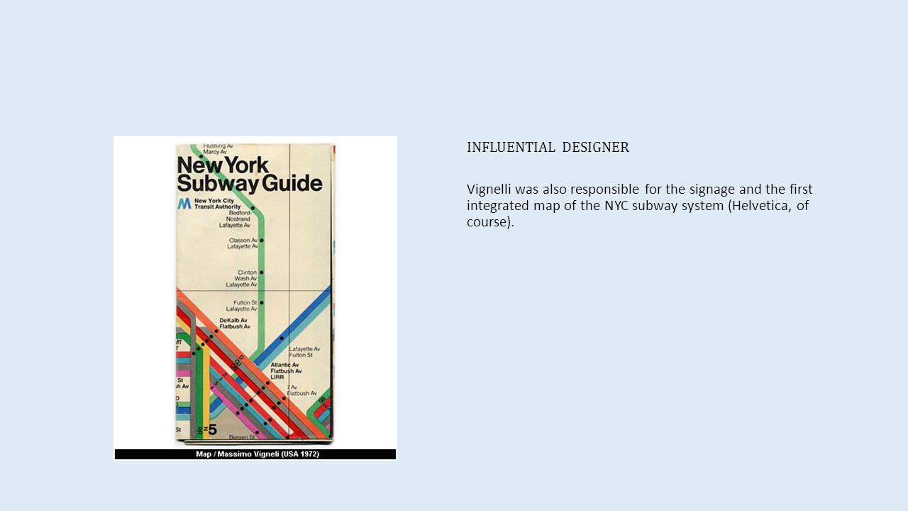 INFLUENTIAL DESIGNER Vignelli was also responsible for the signage and the first integrated map of the NYC subway system (Helvetica, of course).