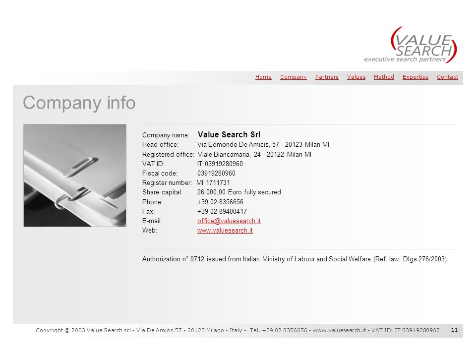 HomeHome Company Partners Values Method Expertise ContactCompanyPartnersValuesMethodExpertiseContact Copyright © 2003 Value Search srl - Via De Amicis 57 - 20123 Milano - Italy - Tel.