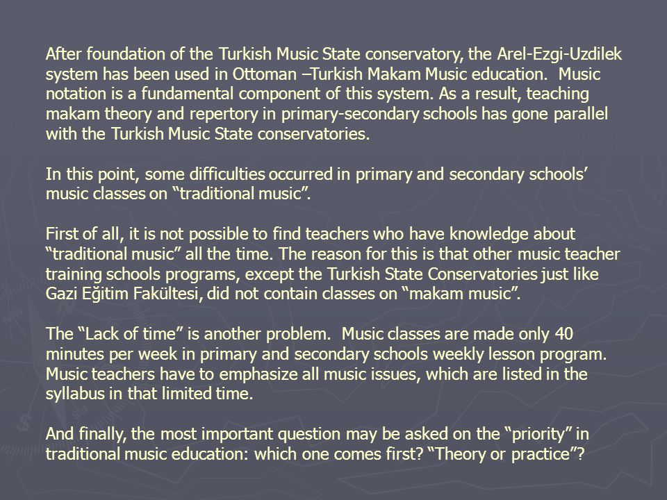 After foundation of the Turkish Music State conservatory, the Arel-Ezgi-Uzdilek system has been used in Ottoman –Turkish Makam Music education.