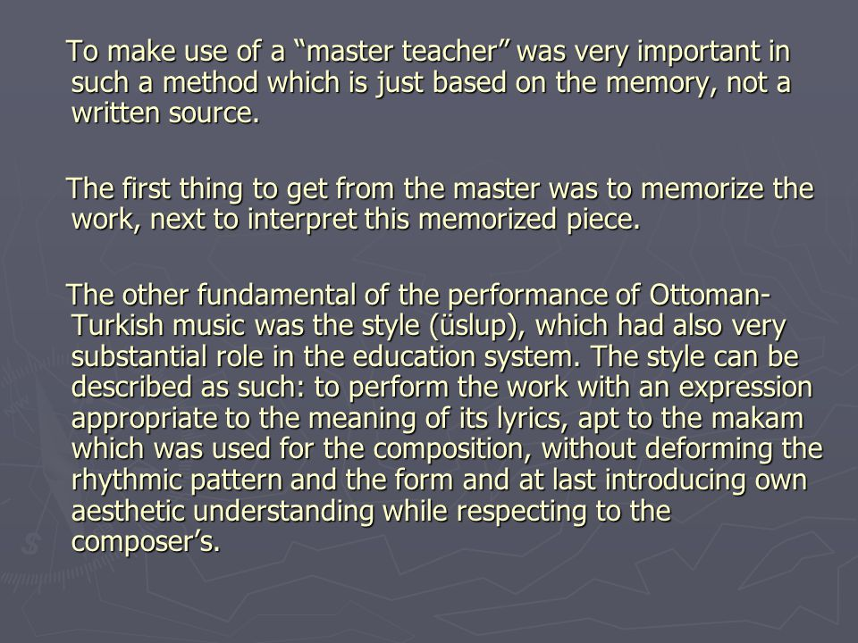 To make use of a master teacher was very important in such a method which is just based on the memory, not a written source.