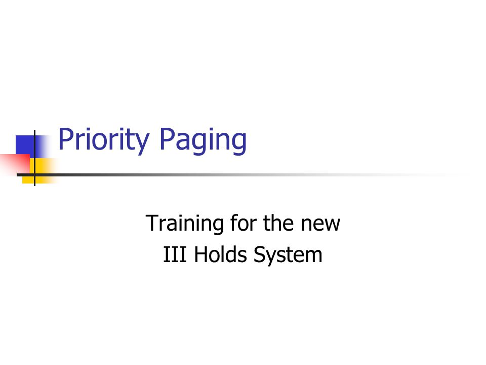 Priority Paging Training for the new III Holds System