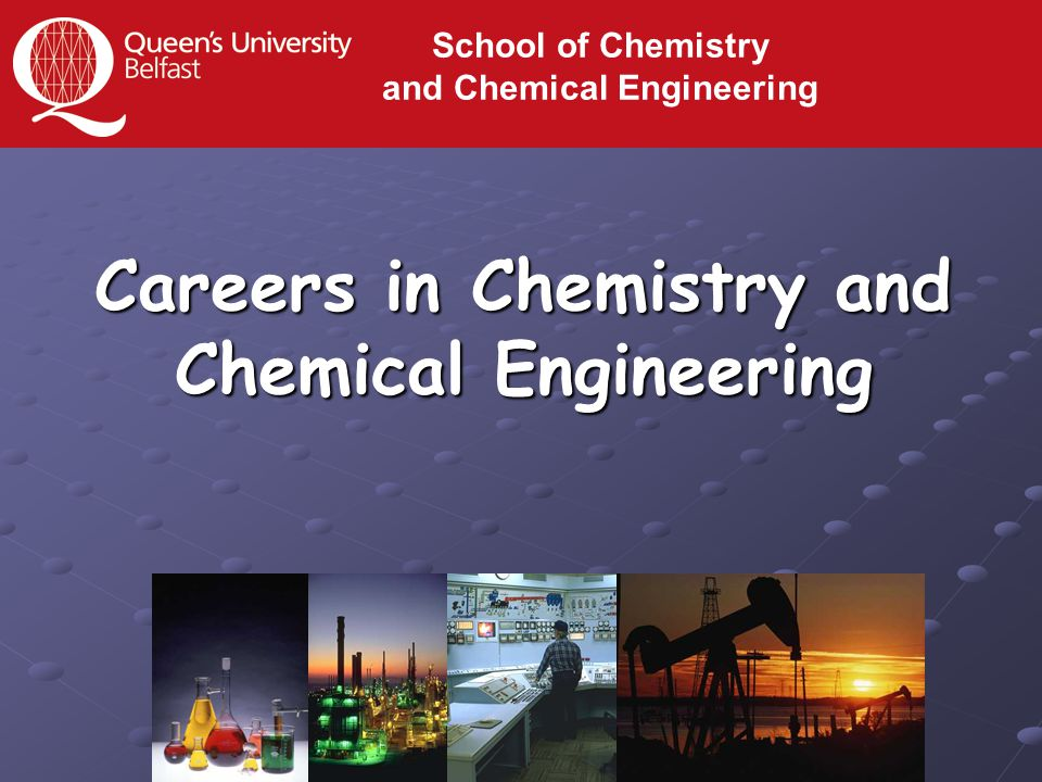 Careers in Chemistry and Chemical Engineering School of Chemistry and Chemical Engineering